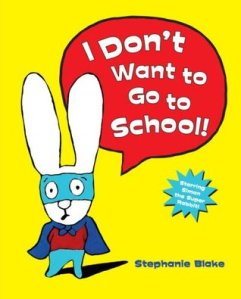 I Don't Want To Go To School! (Stephanie Blake)