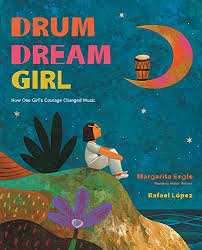 Drum Dream Girl: How One Girl's Courage Changed Music (Margarita Engle)